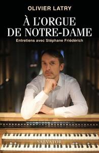 A L'ORGUE DE NOTRE-DAME - ENTRETIENS AVEC STEPHANE FRIEDERICH