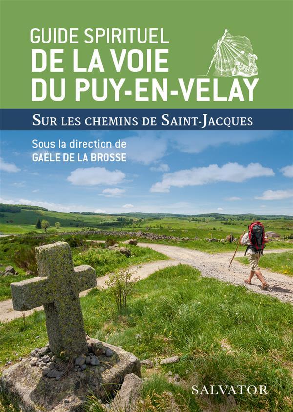 GUIDE SPIRITUEL DE LA VOIE DU PUY-EN-VELAY - SUR LES CHEMINS DE SAINT-JACQUES