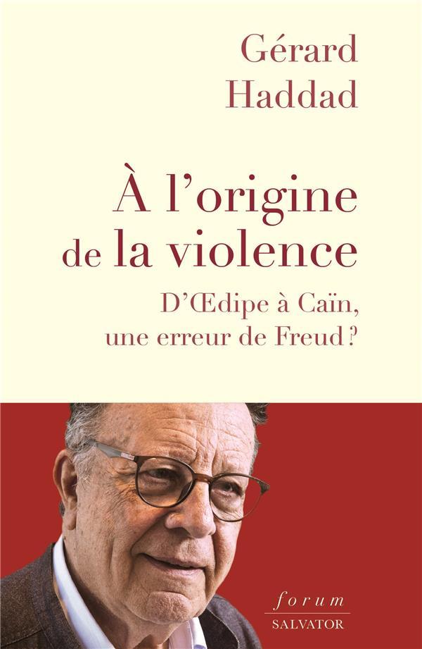 A L'ORIGINE DE LA VIOLENCE - D'OEDIPE A CAIN, UNE ERREUR DE FREUD?