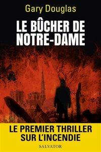 LE BUCHER DE NOTRE-DAME - LE PREMIER THRILLER SUR L'INCENDIE