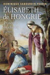 ELISABETH DE HONGRIE, PRINCESSE DE CHARITE - BIOGRAPHIE