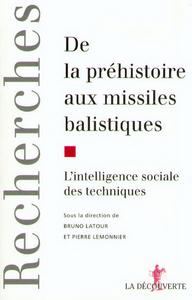 DE LA PREHISTOIRE AUX MISSILES BALISTIQUES L'INTELLIGENCE SOCIALE DES TECHNIQUES