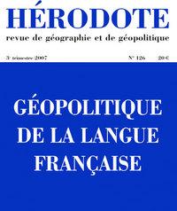 HERODOTE N126 GEOPOLITIQUE DE LA LANGUE FRANCAISE - 3EME TRIMESTRE 2007