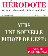 HERODOTE N128 VERS UNE NOUVELLE EUROPE DE L'EST ?