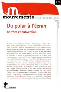 REVUE MOUVEMENTS NUMERO 67 DU POLAR A L'ECRAN. NORMES ET SUBVERSION