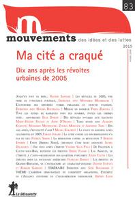 REVUE MOUVEMENTS NUMERO 83 MA CITE A CRAQUE - DIX ANS APRES LES REVOLTES URBAINES DE 2005