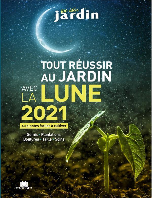 TOUT REUSSIR AU JARDIN AVEC LA LUNE 2021
