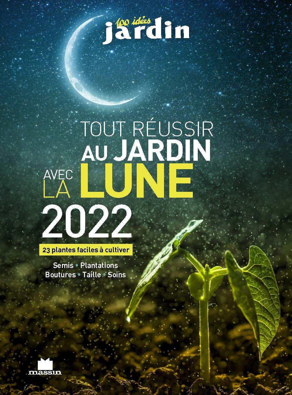 TOUT REUSSIR AU JARDIN AVEC LA LUNE 2022 - 23 PLANTES FACILES A CULTIVER
