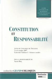 CONSTITUTION ET RESPONSABILITE. - ACTES DU COLLOQUE DE TOULOUSE 5 ET 6 OCTOBRE 2007SOUS LA DIRECTION