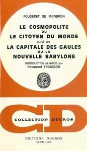 LE COSMOPOLITISME, OU LE CITOYEN DU MONDE, SUIVI DE LA CAPITALE DES GAULES OU LA NOUVELLE BABYLONE -