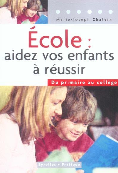 ECOLE : AIDEZ VOS ENFANTS A REUSSIR - DU PRIMAIRE AU COLLEGE