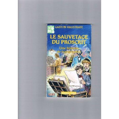 SAUVETAGE DU PROSCRIT - HISTOIRE DE TYPOGRAPHES