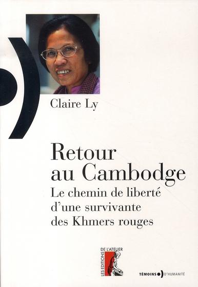 RETOUR AU CAMBODGE LE CHEMIN DE LIBERTE D'UNE SURVIVANTE DES KHMERS ROUGES