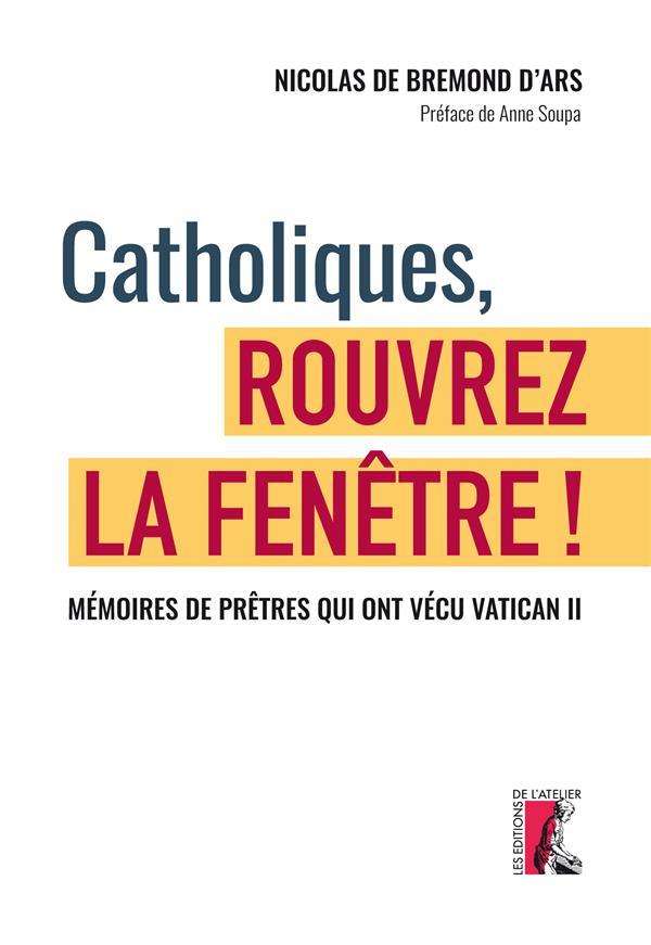 CATHOLIQUES, ROUVREZ LA FENETRE ! - MEMOIRES DE PRETRES QUI ONT VECU VATICAN II