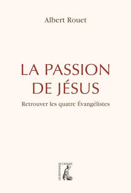 LA PASSION DE JESUS - AU LONG DES QUATRE EVANGILES