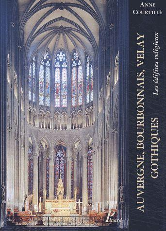 AUVERGNE, BOURBONNAIS, VELAY GOTHIQUES - LES EDIFICES RELIGIEUX
