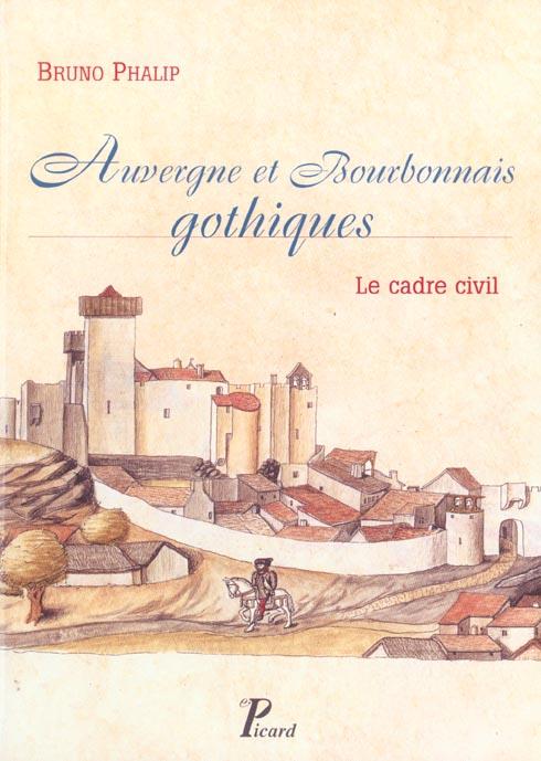 AUVERGNE ET BOURBONNAIS GOTHIQUES - LE CADRE CIVIL