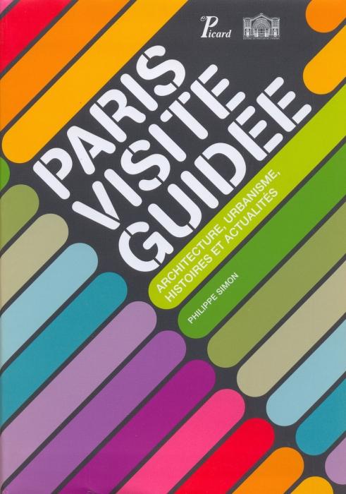 PARIS VISITE GUIDEE (FRANCAIS) - ARCHITECTURE, URBANISME, HISTOIRES ET ACTUALITES.