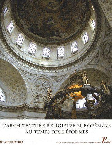 L'ARCHITECTURE RELIGIEUSE EUROPEENNE AU TEMPS DES REFORMES - HERITAGE DE LA RENAISSANCE ET NOUVELLES