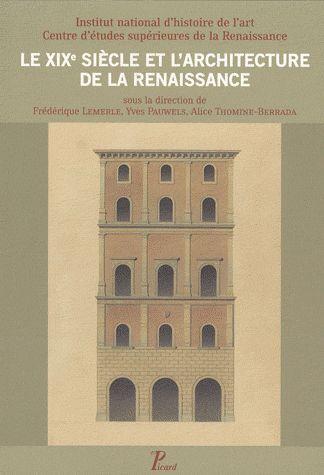 XIXE SIECLE ET L'ARCHITECTURE DE LA RENAISSANCE (LE)