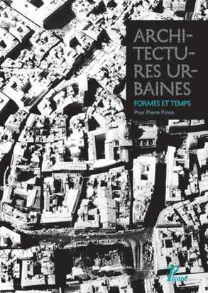ARCHITECTURES URBAINES - FORMES ET TEMPS - POUR PIERRE PINON