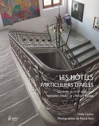 LES HOTELS PARTICULIERS D'ARLES DE LA FIN DU XVIE SIECLE AUX DERNIERES ANNEES DE