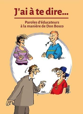J'AI A TE DIRE... PAROLES D'EDUCATEURS A LA MANIERE DE DON BOSCO