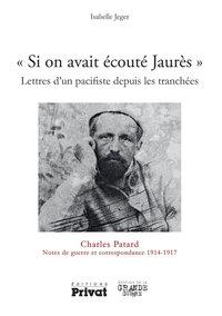 """""""SI ON AVAIT ECOUTE JAURES"""" LETTRES D'UN PACIFISTE DEPUIS LES TRANCHEES"""