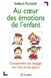 AU COEUR DES EMOTIONS DE L'ENFANT - COMPRENDRE SON LANGAGE, SES RIRES ET SES PLEURS