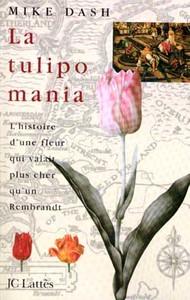 LA TULIPOMANIA - L'HISTOIRE D'UNE FLEUR QUI VALAIT PLUS CHER QU'UN REMBRANDT