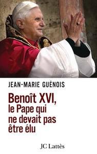 BENOIT XVI LE PAPE QUI NE DEVAIT PAS ETRE ELU