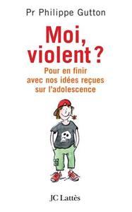 MOI, VIOLENT ? POUR EN FINIR AVEC NOS IDEES RECUES SUR L'ADOLESCENCE