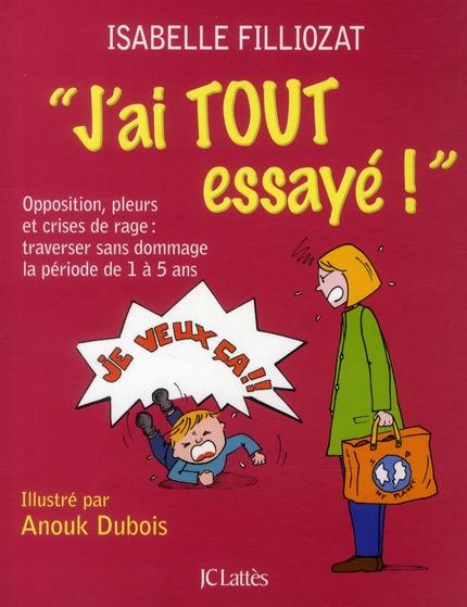 J'AI TOUT ESSAYE ! - OPPOSITION, PLEURS ET CRISES DE RAGE : TRAVERSER SANS DOMMAGE LA PERIODE DE 1 A