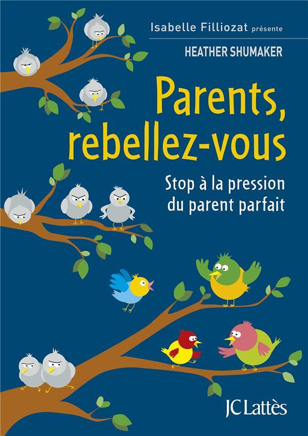 PARENTS, REBELLEZ-VOUS - STOP A LA PRESSION DU PARENT PARFAIT