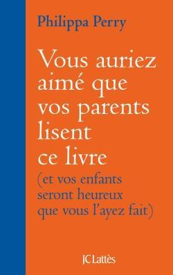 VOUS AURIEZ AIME QUE VOS PARENTS LISENT CE LIVRE - (ET VOS ENFANTS SERONT HEUREUX QUE VOUS L'AYEZ FA