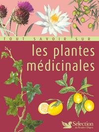 TOUT SAVOIR SUR LES PLANTES MEDICINALES