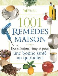 1001 REMEDES MAISON - DES SOLUTIONS SIMPLES POUR UNE BONNE SANTE AU QUOTIDIEN