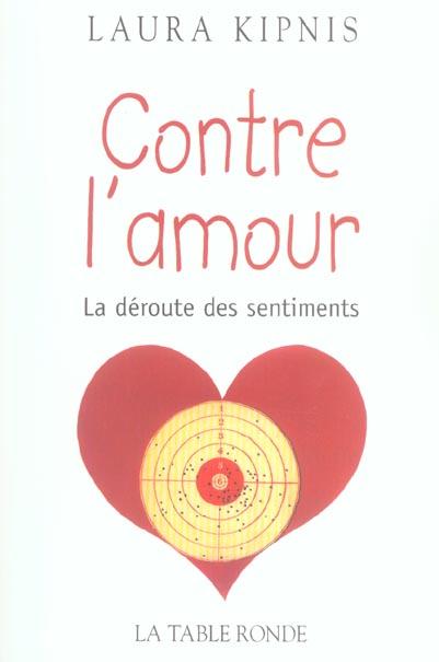 CONTRE L'AMOUR - LA DEROUTE DES SENTIMENTS
