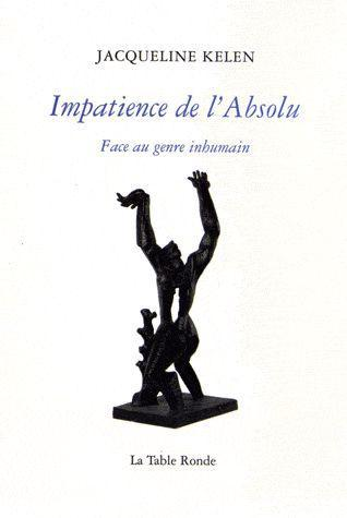 IMPATIENCE DE L'ABSOLU - FACE AU GENRE INHUMAIN