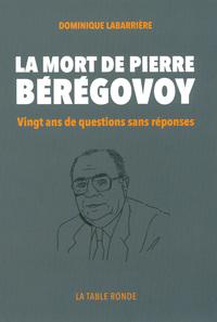 LA MORT DE PIERRE BEREGOVOY - VINGT ANS DE QUESTIONS SANS REPONSES