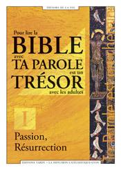 PASSION, RESURRECTION - POUR LIRE LA BIBLE AVEC TA PAROLE EST UN TRESOR AVEC LES ADULTES