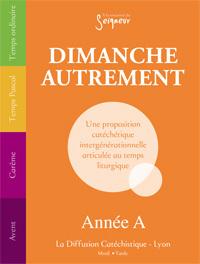 DIMANCHE AUTREMENT - COMPILATION - ANNEE A