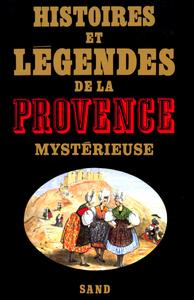 HISTOIRES ET LEGENDES DE LA PROVENCE MYSTERIEUSE