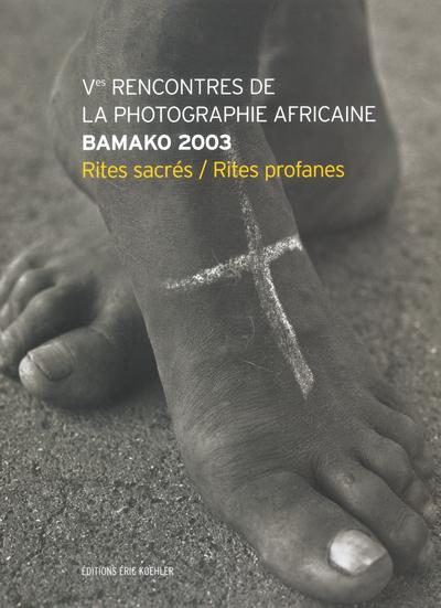 VES RENCONTRES DE LA PHOTOGRAPHIE AFRICAINE BAMAKO 2003 - RITES, SACRES RITES PROFANES