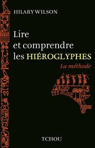 LIRE ET COMPRENDRE LES HIEROGLYPHES -LA METHODE-