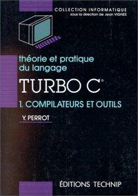 THEORIE ET PRATIQUE DU TURBO C, T1