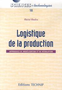 LOGISTIQUE DE LA PRODUCTION APPROCHES DE MODELISATION ET DE SOLUTION