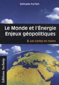 LE MONDE ET L'ENERGIE - ENJEUX GEOPOLITIQUES : VOLUME 2 LES CARTES EN MAIN