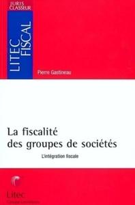 LA FISCALITE DES GROUPES DE SOCIETES - L'INTEGRATION FISCALE - JURIS CLASSEUR
