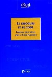LE DISCOURS ET LE CODE - PORTALIS, DEUX SIECLES APRES LE CODE NAPOLEON